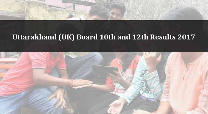 Uttarakhand (UK) Board 10th and 12th Results 2017